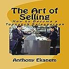The Art of Selling: How to Become a Topnotch Salesperson Hörbuch von Anthony Ekanem Gesprochen von: Scott Clem