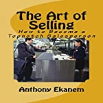 The Art of Selling: How to Become a Topnotch Salesperson | Anthony Ekanem