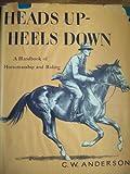 Heads up, heels down;: A handbook of horsemanship and riding,