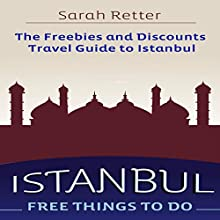 Istanbul: Free Things to Do: The Freebies and Discounts Travel Guide to Istanbul Audiobook by Sarah Retter Narrated by Jeff Werden