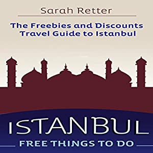 Istanbul: Free Things to Do: The Freebies and Discounts Travel Guide to Istanbul Hörbuch von Sarah Retter Gesprochen von: Jeff Werden