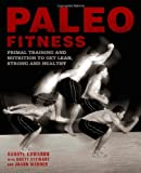 img - for Paleo Fitness: A Primal Training and Nutrition Program to Get Lean, Strong and Healthy book / textbook / text book