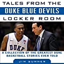 Tales from the Duke Blue Devils Locker Room: A Collection of the Greatest Duke Basketball Stories Ever Told (       UNABRIDGED) by Jim Sumner Narrated by Tom Parks