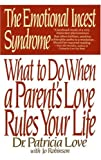 The Emotional Incest Syndrome: What to do When a Parents Love Rules Your Life