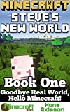 Steves New World (Book 1): Goodbye Real World, Hello Minecraft!