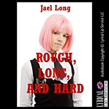 Rough, Long, and Hard: Ten Extreme Hardcore Erotica Stories (       UNABRIDGED) by Jael Long Narrated by Jennifer Saucedo