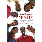Growing Up Muslim: Understanding the Beliefs and Practices of Islam ~ Sumbul Ali-Karamali