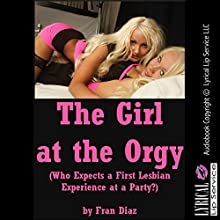 The Girl at the Orgy: Who Expects a First Lesbian Experience at a Party?: A Group Sex Erotica Story (       UNABRIDGED) by Fran Diaz Narrated by Jennifer Saucedo