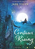 Centaur Rising (Christy Ottaviano Books)
