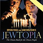 Jewtopia: The Chosen Audiobook for the Chosen People | Bryan Fogel,Sam Wolfson