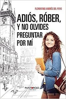 Adiós, Róber, y no olvides preguntar por mí (Spanish Edition