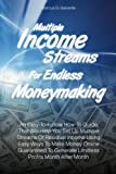 Marcus G. Galvante Multiple Income Streams For Endless Moneymaking: An Easy-To-Follow How-To Guide That Will Help You Set Up Multiple Streams Of Residual Income Using ... Generate Limitless Profits Month After Month