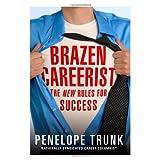 Brazen Careerist: The New Rules for Success ~ Penelope Trunk