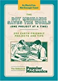 The Boy Mechanic Saves the World (One Project at a Time): 252 Earth-Friendly Projects and Tips (Popular Mechanics)