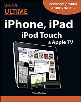 le guide ultime iphone ipad ipod touch apple tv. Black Bedroom Furniture Sets. Home Design Ideas