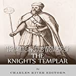 Legends of the Middle Ages: The History and Legacy of the Knights Templar |  Charles River Editors