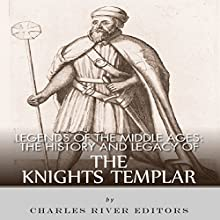 Legends of the Middle Ages: The History and Legacy of the Knights Templar (       UNABRIDGED) by Charles River Editors Narrated by Scott Clem