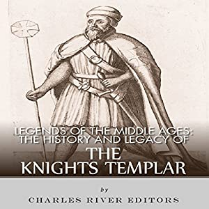 Legends of the Middle Ages: The History and Legacy of the Knights Templar Audiobook