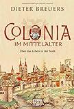 img - for Colonia im Mittelalter:  ber das Leben in der Stadt von Breuers, Dieter (2013) Taschenbuch book / textbook / text book