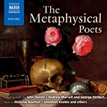 The Metaphysical Poets [Naxos Edition]  by John Donne, Andrew Marvell, George Herbert, Thomas Carew, Henry Vaughan, Edmund Waller, William Davenant Narrated by Nicholas Boulton, Jonathan Keeble, Laura Paton, Geoffrey Whitehead, Roy McMillan, Will Keen