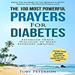The 100 Most Powerful Prayers for Diabetes: Establish Inner Dialogue to Make Every Day Amazing | Toby Peterson