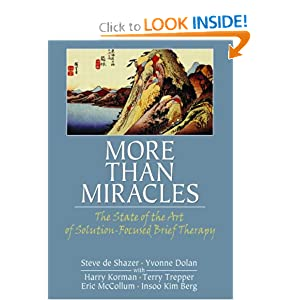 More Than Miracles: The State of the Art of Solution-focused Brief Therapy (Haworth Brief Therapy) Steve de Shazer and Yvonne Dolan