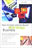 How to Start a Home-Based Web Design Business (Home-Based Business Series) (0762705612) by Jim Smith