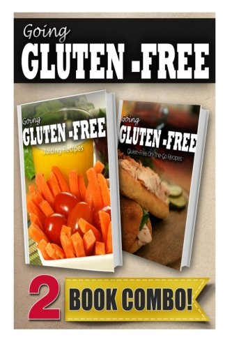 Gluten-Free Juicing Recipes and Gluten-Free On-The-Go Recipes: 2 Book Combo (Going Gluten-Free ) by Tamara Paul