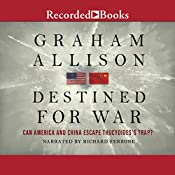 Destined for War: Can America and China Escape Thucydides's Trap? | [Graham Allison]