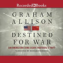 Destined for War: Can America and China Escape Thucydides's Trap? Audiobook by Graham Allison Narrated by Richard Ferrone