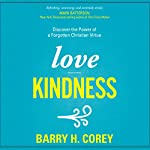 Love Kindness: Discover the Power of a Forgotten Christian Virtue | Barry H. Corey