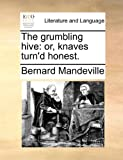 The grumbling hive: or, knaves turnd honest.