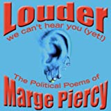 Louder: We Cant Hear You (Yet!): The Political Poems of Marge Piercy