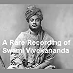 A Rare Recording of Swami Vivekananda |  Swami Vivekananda