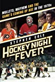 Hockey Night Fever: Mullets, Mayhem and the Games Coming of Age in the 1970s