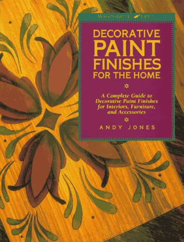 "Decorative Paint Finishes for the Home: ""A Complete Guide to Decorative Paint Finishes for Interiors, Furniture and Acce ssories"" (Watson-Guptill Crafts), Jones, Andy"