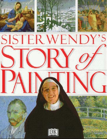 Sister Wendy's Story of Painting: The Essential Guide to the History of Western Art