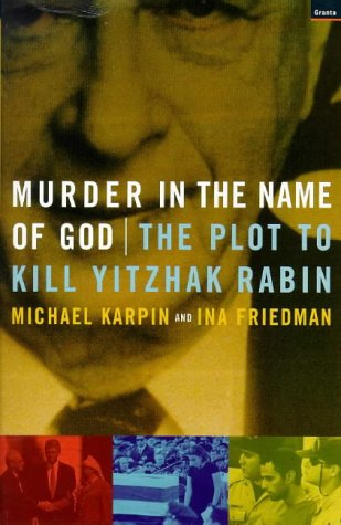 Murder in the name of God: the plot to kill Yitzhak Rabin: Michael; Friedman, Ina Karpin: 9781862072411: Amazon.com: Books
