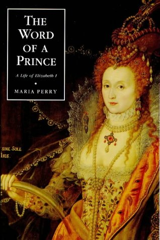 The Word of a Prince: A Life of Elizabeth I from Contemporary Documents, MARIA PERRY