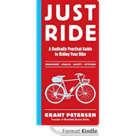 Just Ride: A Radically Practical Guide to Riding Your Bike (English Edition)