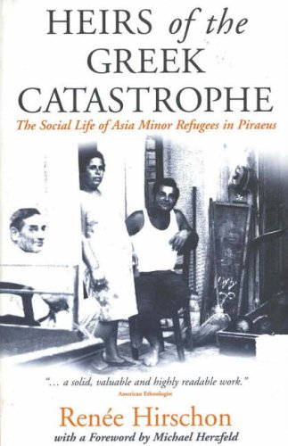 Heirs of the Greek Catastrophe: The Social Life of Asia...