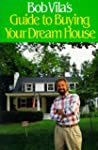 Bob Vila's Guide to Buying Your Dream...