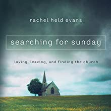 Searching for Sunday: Loving, Leaving, and Finding the Church (       UNABRIDGED) by Rachel Held Evans Narrated by Rachel Held Evans