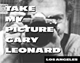 Take My Picture Gary Leonard: Los Angeles