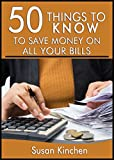 50 Things to Know To Save Money on All of Your Bills: Where to Make Cuts So You Can Have More