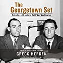 The Georgetown Set: Friends and Rivals in Cold War Washington (       UNABRIDGED) by Gregg Herken Narrated by Lloyd James
