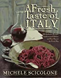 : A Fresh Taste of Italy: 250 Authentic Recipes, Undiscovered Dishes, and New Flavors for Every Day