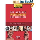 Chronik griffbereit - Die großen Personen der Geschichte: 500 Kurzporträts von A - Z