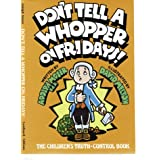 Don't Tell a Whopper on Fridays!: The Children's Truth-Control Book ~ Adolph Moser