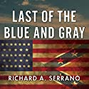 Last of the Blue and Gray: Old Men, Stolen Glory, and the Mystery That Outlived the Civil War (       UNABRIDGED) by Richard A. Serrano Narrated by Dan John Miller